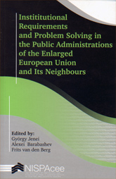 Institutional Requirements and Problem Solving in the Public Administration of the Enlarged European Union and Its Neighbours
